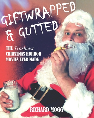 Giftwrapped & Gutted: The Trashiest Christmas Horror Movies Ever Made Cover Image
