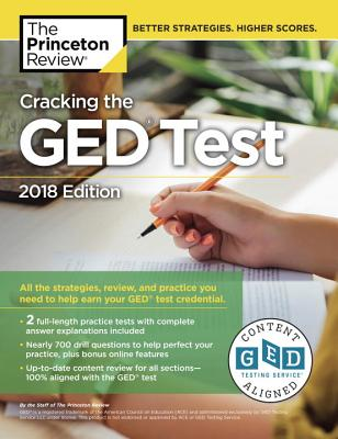 Cracking the GED Test with 2 Practice Exams, 2018 Edition: All the Strategies, Review, and Practice You Need to Help Earn Your GED Test Credential (College Test Preparation) Cover Image