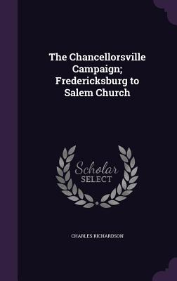 Cover for The Chancellorsville Campaign; Fredericksburg to Salem Church