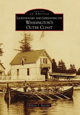 Lighthouses and Lifesaving on Washington's Outer Coast (Images of America (Arcadia Publishing)) Cover Image