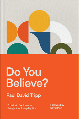 Do You Believe?: 12 Historic Doctrines to Change Your Everyday Life Cover Image