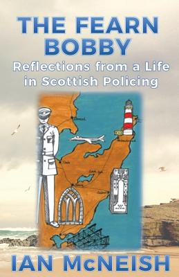 The Fearn Bobby: Reflections from a Life in Scottish Policing Cover Image