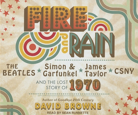 Fire and Rain: The Beatles, Simon and Garfunkel, James Taylor, CSNY and the Lost - Story of 1970 Cover Image