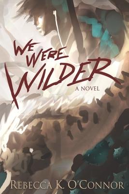 We Were Wilder Cover Image