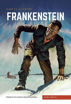 Frankenstein: Or, the Modern Prometheus (Classics Illustrated) Cover Image
