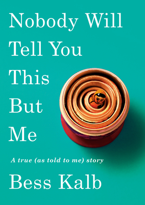 Nobody Will Tell You This But Me: A true (as told to me) story Cover Image