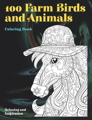100 Farm Birds and Animals - Coloring Book - Relaxing and Inspiration Cover Image