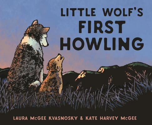 Little Wolf's First Howling by Laura McGee Kvasnosky & Kate Harvey McGee