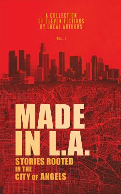 Made in L.A. Vol. 1: Stories Rooted in the City of Angels Cover Image