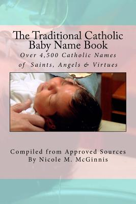 The Traditional Catholic Baby Name Book: Over 4,500 Catholic Names of Saints, Angels & Virtues Cover Image