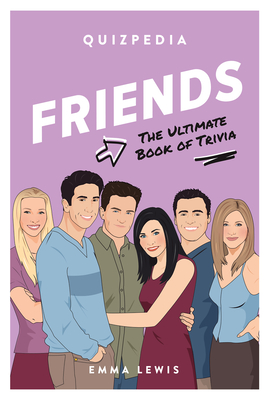 Friends Quizpedia: The Ultimate Book Of Trivia Cover Image