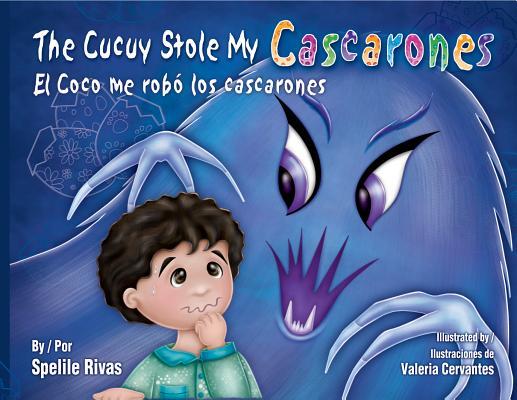 The Cucuy Stole My Cascarones / El Coco Me Robo Los Cascarones Cover Image