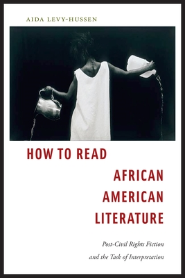 How to Read African American Literature: Post-Civil Rights Fiction and the Task of Interpretation Cover Image