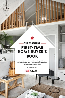 The Essential First-Time Home Buyer's Book: How to Buy a House, Get a Mortgage, And Close a Real Estate Deal Cover Image