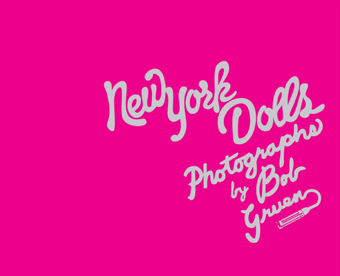 New York Dolls: The Photographs of Bob Gruen Cover Image