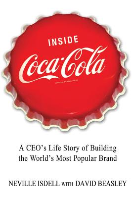 Inside Coca-Cola: A CEO's Life Story of Building the World's Most Popular Brand Cover Image