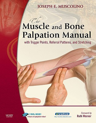 The Muscle and Bone Palpation Manual: With Trigger Points, Referral Patterns, and Stretching [With 2 DVDs] Cover Image