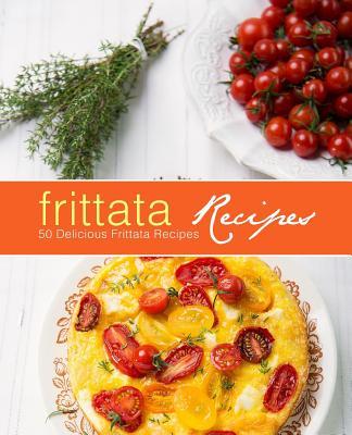 Frittata Recipes: 100 Delicious Frittata Recipes Cover Image
