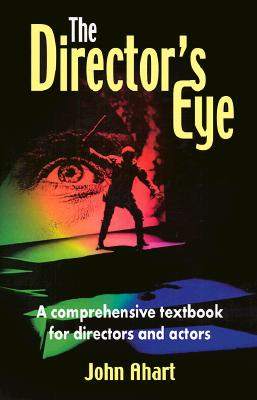 The Director's Eye: A Comprehensive Textbook for Directors and Actors Cover Image