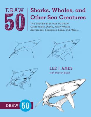 Draw 50 Sharks, Whales, and Other Sea Creatures: The Step-By-Step Way to Draw Great White Sharks, Killer Whales, Barracudas, Seahorses, Seals, and Mor Cover Image