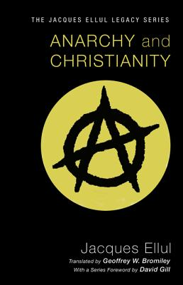Anarchy and Christianity (Jacques Ellul Legacy) Cover Image
