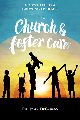 The Church and Foster Care: God's Call to a Growing Epidemic Cover Image