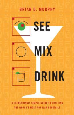 See Mix Drink: A Refreshingly Simple Guide to Crafting the World's Most Popular Cocktails Cover Image
