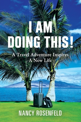I Am Doing This! A Travel Adventure Inspires A New Life Cover Image