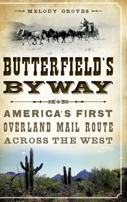 Butterfield's Byway: America's First Overland Mail Route Across the West Cover Image