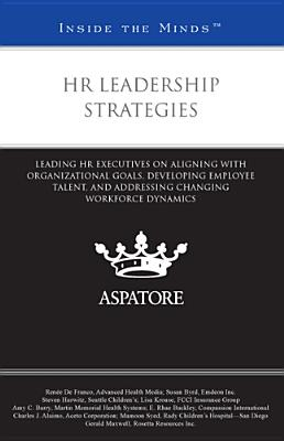 HR Leadership Strategies: Leading HR Executives on Aligning with Organizational Goals, Developing Employee Talent, and Addressing Changing Workf Cover Image