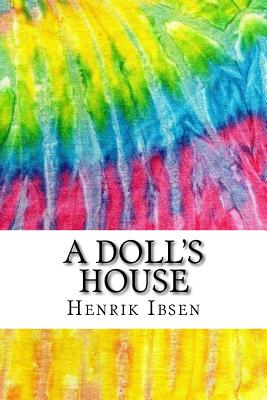 essays on a dollhouse by ibsen This free english literature essay on essay: a doll's house by henrik ibsen is perfect for english literature students to use as an example.