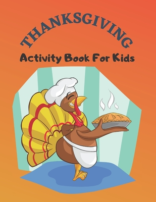 Thanksgiving Activity Book For Kids: Have a Good Time with this Big Thanksgiving Activity Book Thanksgiving Riddles, Search Word, Mazes, Coloring Page Cover Image