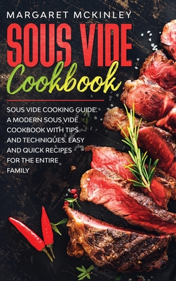 Sous Vide Cookbook: Sous Vide Cooking Guide. A Modern Sous Vide Cookbook with Tips and Techniques. Easy and Quick Sous Vide Recipes for th Cover Image