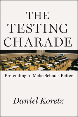 The Testing Charade: Pretending to Make Schools Better cover