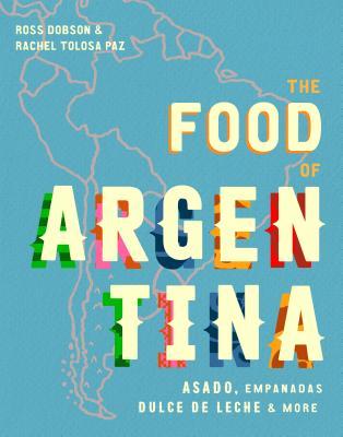 The Food of Argentina: Asado, empanadas, dulce de leche & more Cover Image