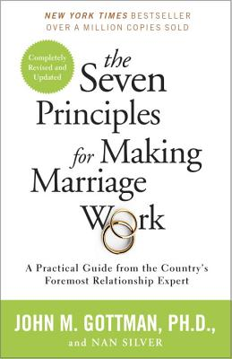 The Seven Principles for Making Marriage Work: A Practical Guide from the Country's Foremost Relationship Expert Cover Image