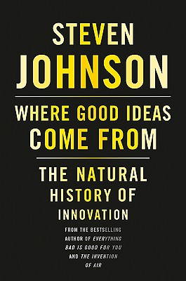Where Good Ideas Come from: The Natural History of Innovation Cover Image