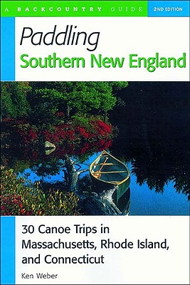 Paddling Southern New England: 30 Canoe Trips in Massachusetts, Rhode Island, and Connecticut Cover Image