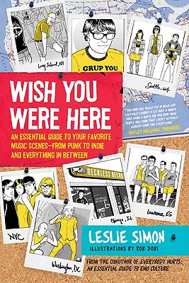 Wish You Were Here: An Essential Guide to Your Favorite Music Scenes—from Punk to Indie and Everything in Between Cover Image