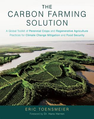 The Carbon Farming Solution: A Global Toolkit of Perennial Crops and Regenerative Agriculture Practices for Climate Change Mitigation and Food Secu Cover Image