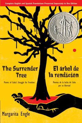 The Surrender Tree/El árbol de la rendición: Poems of Cuba's Struggle for Freedom/Poemas de la Lucha de Cuba por su Libertad Cover Image