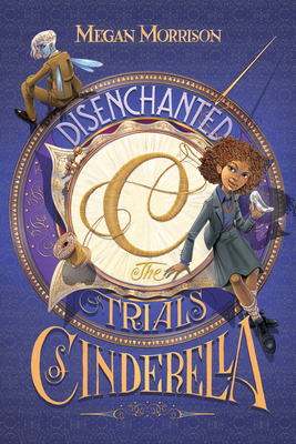 Disenchanted: The Trials of Cinderella by Megan Morrison