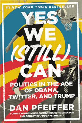Yes We (Still) Can: Politics in the Age of Obama, Twitter, and Trump Cover Image