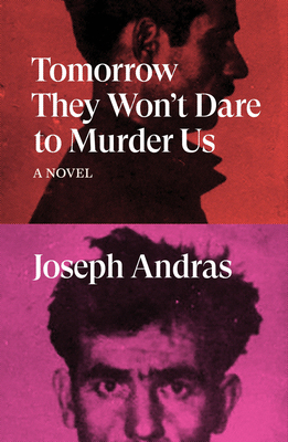 Tomorrow They Won't Dare to Murder Us: A Novel Cover Image