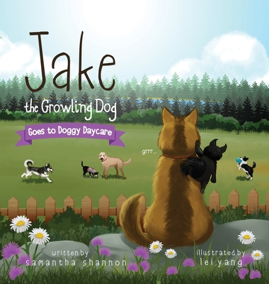 Jake the Growling Dog Goes to Doggy Daycare: A Children's Book about Trying New Things, Friendship, Finding Comfort, and Kindness Cover Image