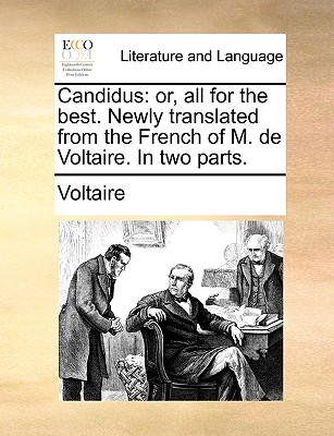 Candidus: Or, All for the Best. Newly Translated from the French of M. de Voltaire. in Two Parts. Cover Image