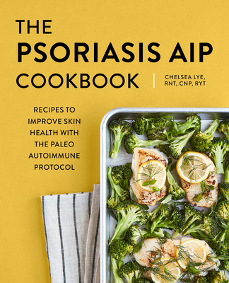 The Psoriasis AIP Cookbook: Recipes to Improve Skin Health with the Paleo Autoimmune Protocol Cover Image
