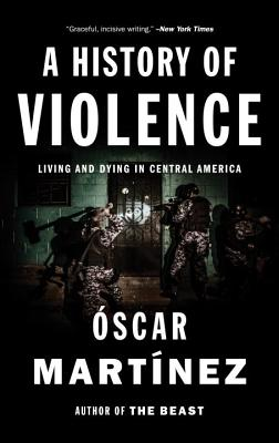 A History of Violence: Living and Dying in Central America Cover Image