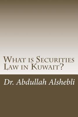 What is Securities Law in Kuwait?: A comparative study with United Kingdom, Saudi and Qatar Cover Image