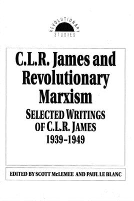 C. L. R. James and Revolutionary Marxism (Revolutionary Studies) Cover Image